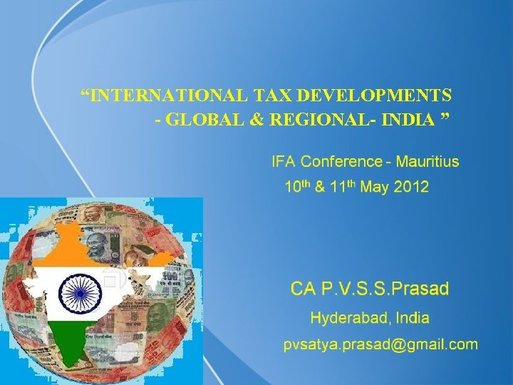 """INTERNATIONAL TAX DEVELOPMENTS - GLOBAL & REGIONAL- INDIA """
