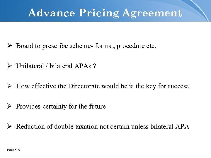 Advance Pricing Agreement Ø Board to prescribe scheme- forms , procedure etc. Ø Unilateral
