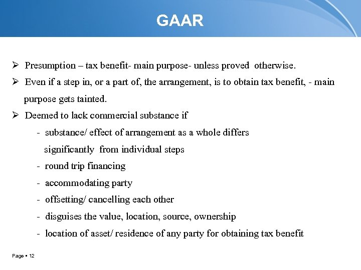 GAAR Ø Presumption – tax benefit- main purpose- unless proved otherwise. Ø Even if
