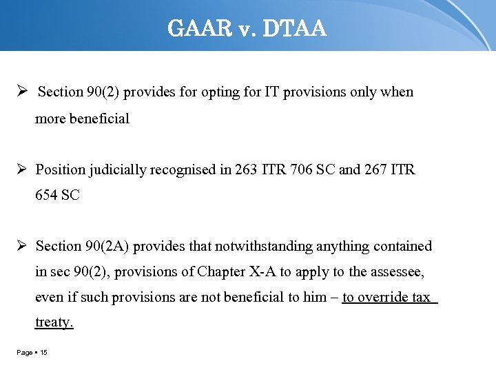 GAAR v. DTAA Ø Section 90(2) provides for opting for IT provisions only when