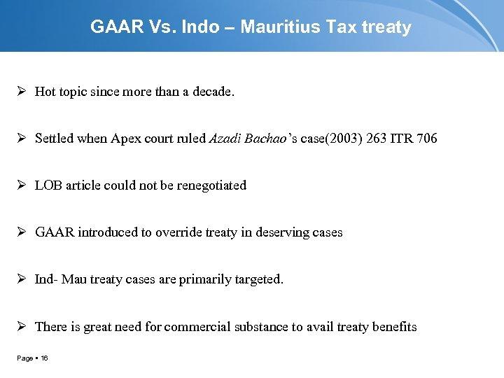 GAAR Vs. Indo – Mauritius Tax treaty Ø Hot topic since more than a