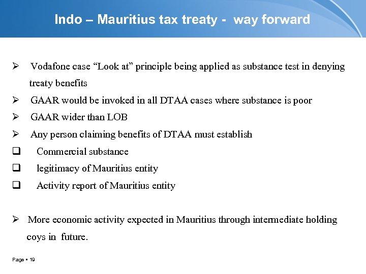 "Indo – Mauritius tax treaty - way forward Ø Vodafone case ""Look at"" principle"