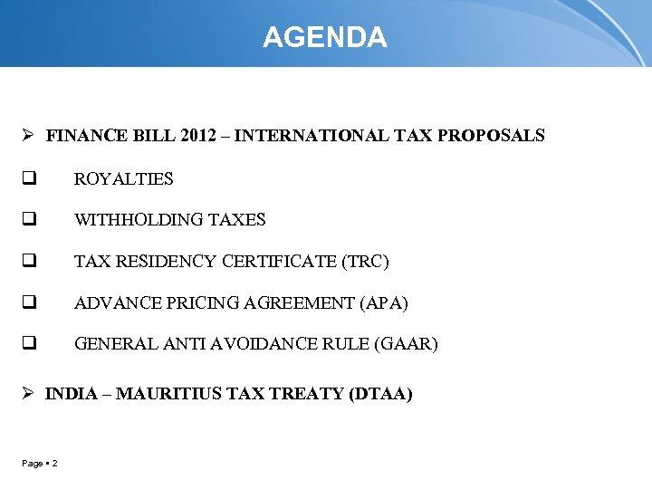 AGENDA Ø FINANCE BILL 2012 – INTERNATIONAL TAX PROPOSALS q ROYALTIES q WITHHOLDING TAXES