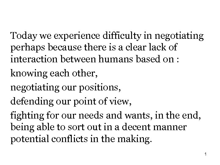 Today we experience difficulty in negotiating perhaps because there is a clear lack of