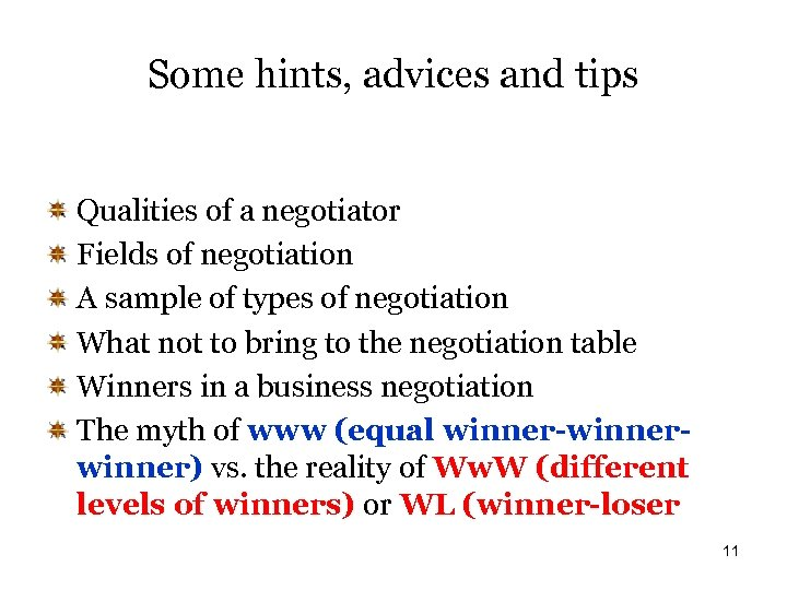 Some hints, advices and tips Qualities of a negotiator Fields of negotiation A sample