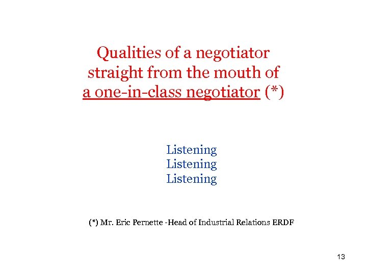 Qualities of a negotiator straight from the mouth of a one-in-class negotiator (*) Listening