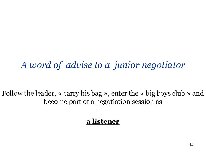 A word of advise to a junior negotiator Follow the leader, « carry his