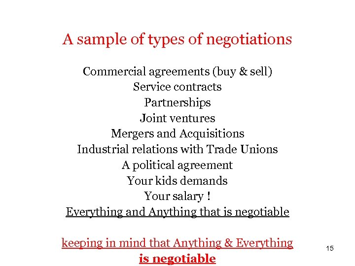 A sample of types of negotiations Commercial agreements (buy & sell) Service contracts Partnerships