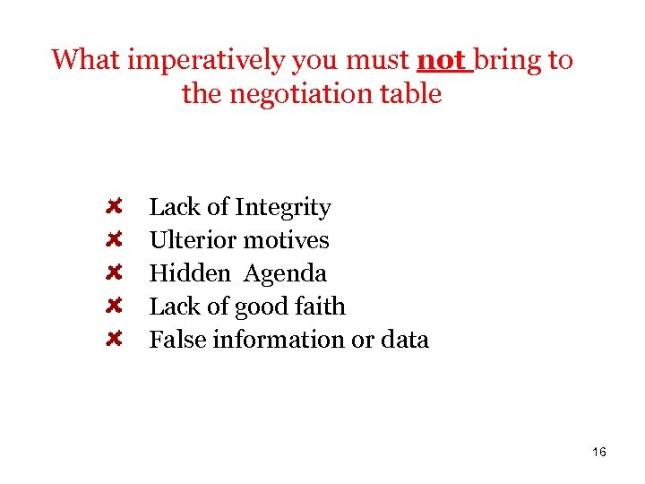 What imperatively you must not bring to the negotiation table Lack of Integrity Ulterior