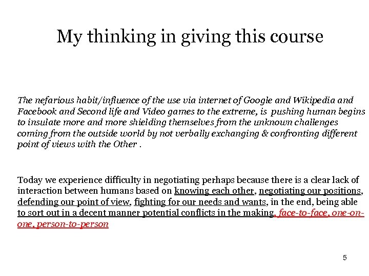 My thinking in giving this course The nefarious habit/influence of the use via internet