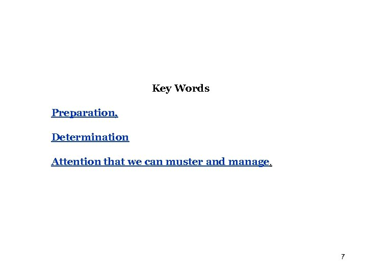 Key Words Preparation, Determination Attention that we can muster and manage. 7