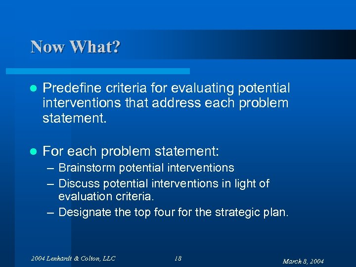 Now What? l Predefine criteria for evaluating potential interventions that address each problem statement.