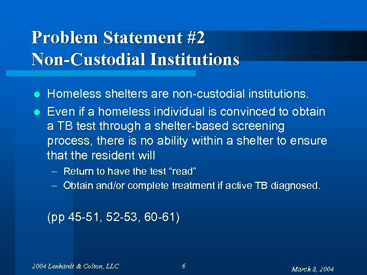 Problem Statement #2 Non-Custodial Institutions Homeless shelters are non-custodial institutions. l Even if a