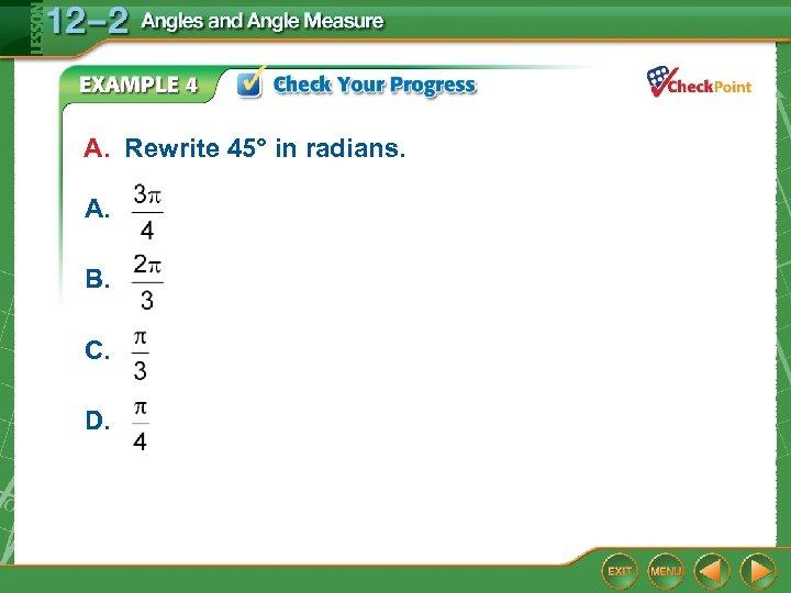 A. Rewrite 45° in radians. A. B. C. D.