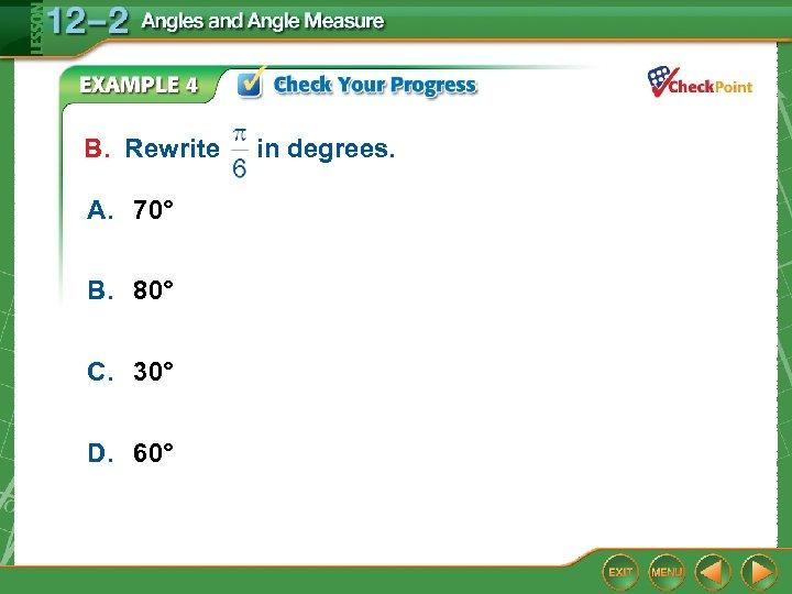 B. Rewrite A. 70° B. 80° C. 30° D. 60° in degrees.