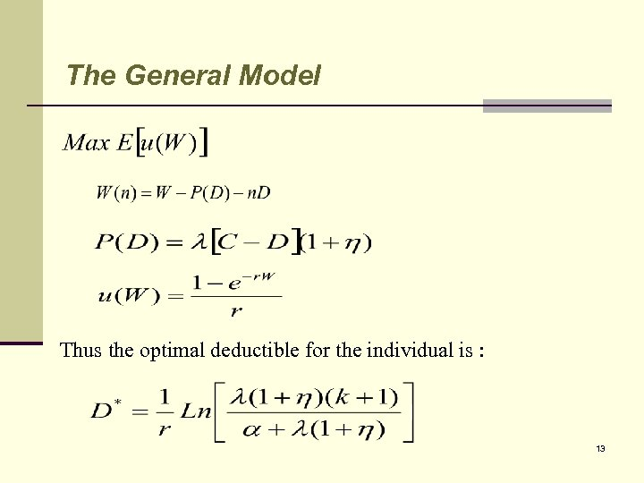 The General Model Thus the optimal deductible for the individual is : 13