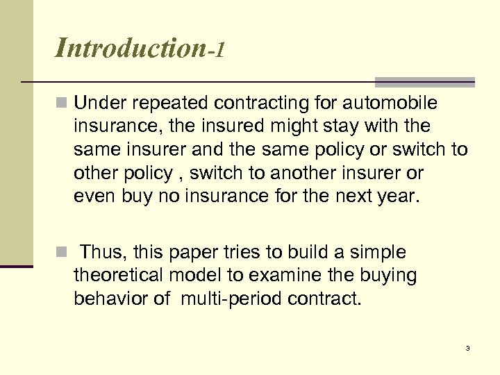 Introduction-1 n Under repeated contracting for automobile insurance, the insured might stay with the