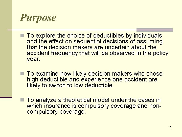 Purpose n To explore the choice of deductibles by individuals and the effect on