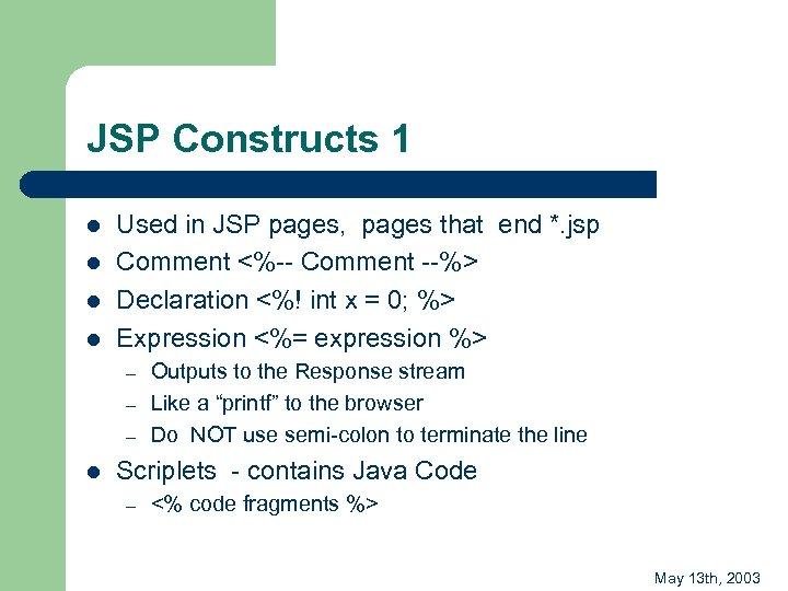 JSP Constructs 1 l l Used in JSP pages, pages that end *. jsp