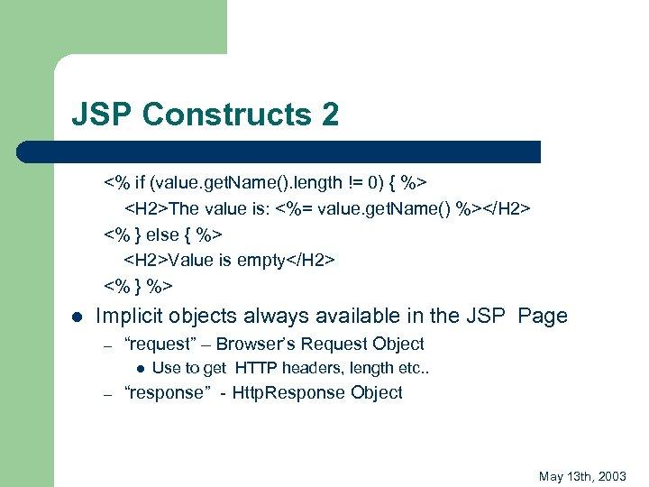 JSP Constructs 2 <% if (value. get. Name(). length != 0) { %> <H