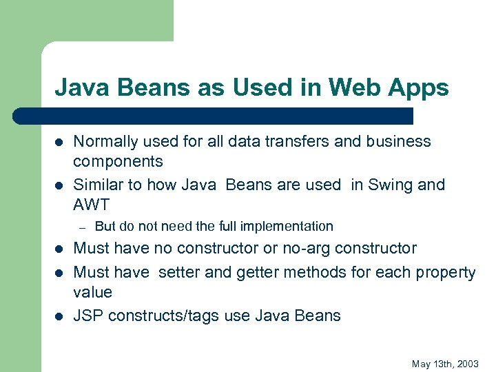 Java Beans as Used in Web Apps l l Normally used for all data