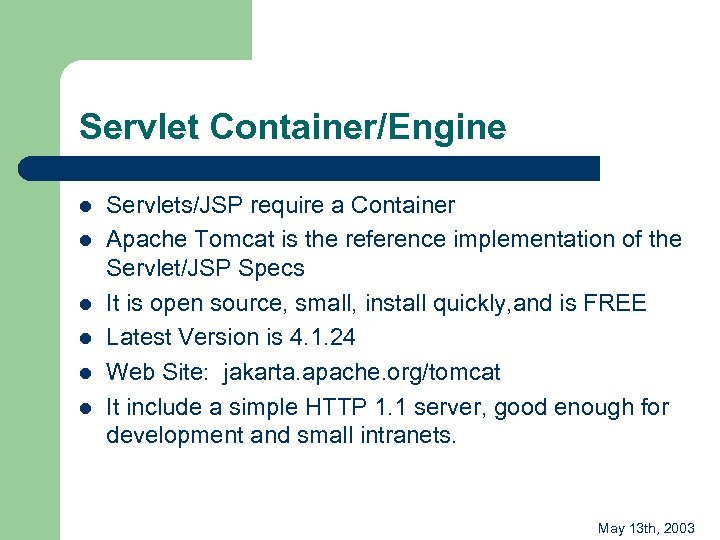 Servlet Container/Engine l l l Servlets/JSP require a Container Apache Tomcat is the reference