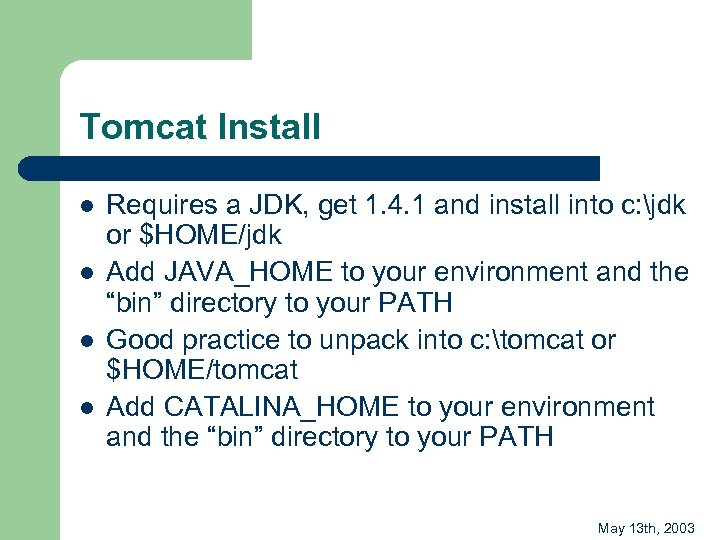 Tomcat Install l l Requires a JDK, get 1. 4. 1 and install into