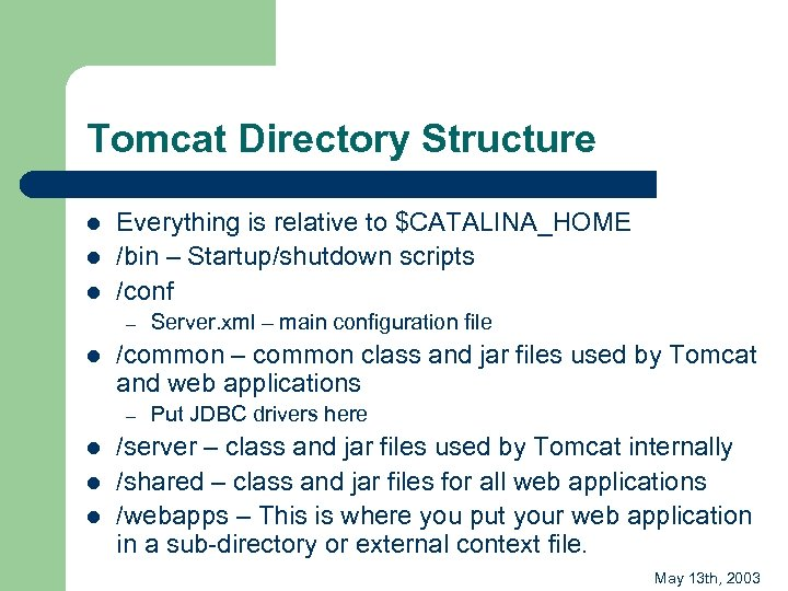 Tomcat Directory Structure l l l Everything is relative to $CATALINA_HOME /bin – Startup/shutdown