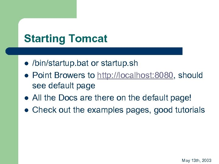 Starting Tomcat l l /bin/startup. bat or startup. sh Point Browers to http: //localhost: