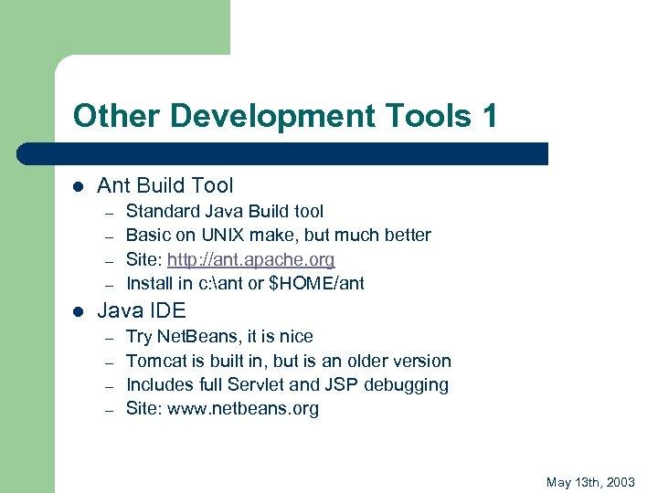 Other Development Tools 1 l Ant Build Tool – – l Standard Java Build