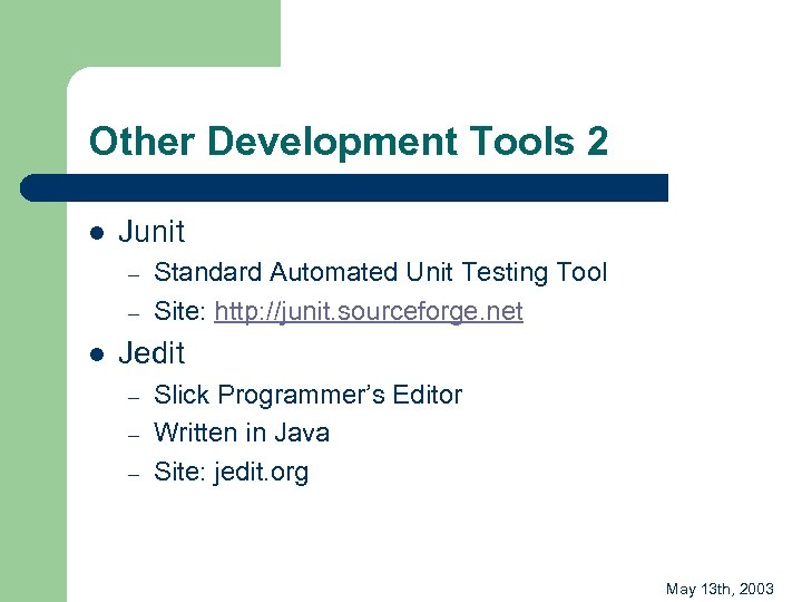 Other Development Tools 2 l Junit – – l Standard Automated Unit Testing Tool