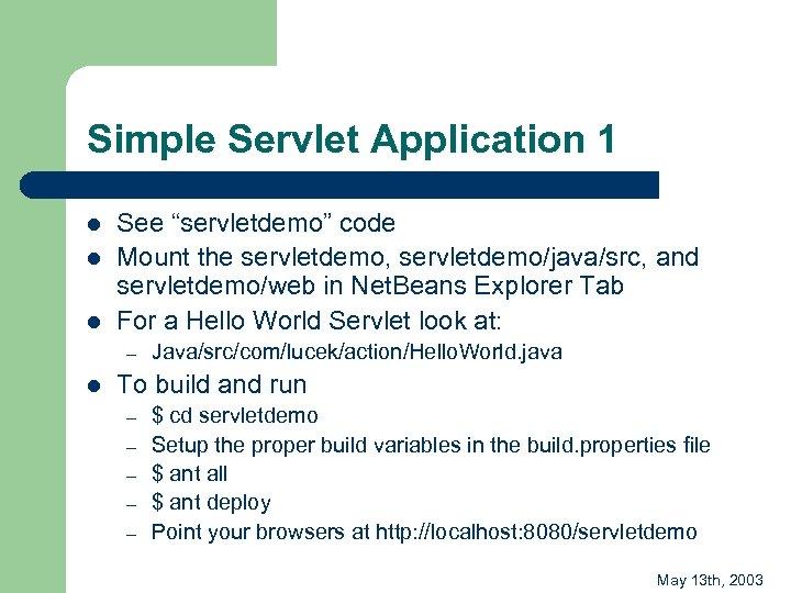 "Simple Servlet Application 1 l l l See ""servletdemo"" code Mount the servletdemo, servletdemo/java/src,"