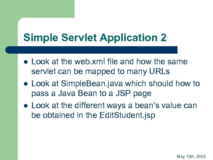 Simple Servlet Application 2 l l l Look at the web. xml file and