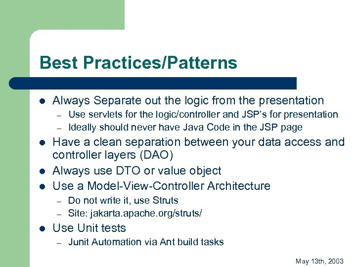 Best Practices/Patterns l Always Separate out the logic from the presentation – – l