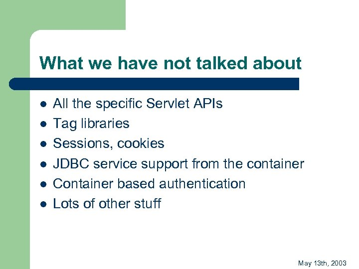 What we have not talked about l l l All the specific Servlet APIs