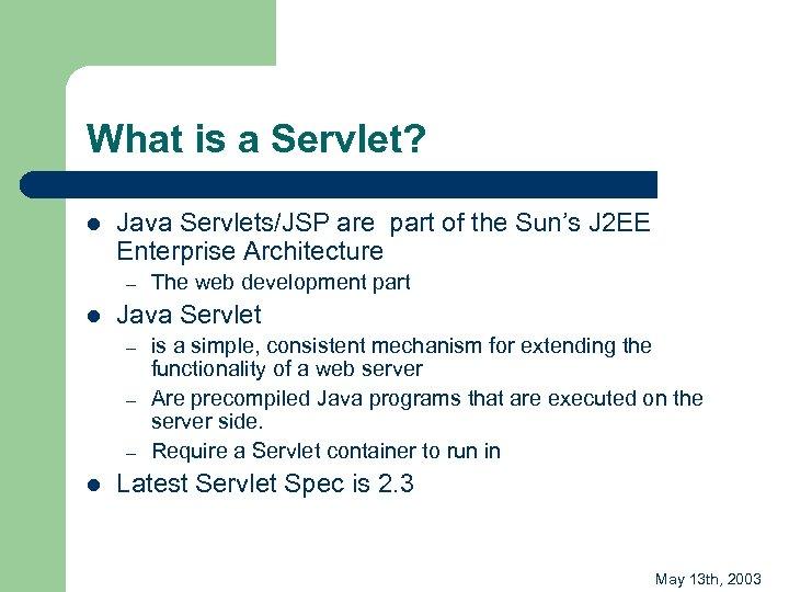 What is a Servlet? l Java Servlets/JSP are part of the Sun's J 2