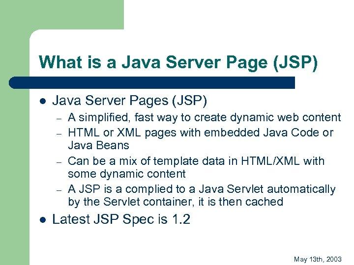 What is a Java Server Page (JSP) l Java Server Pages (JSP) – –