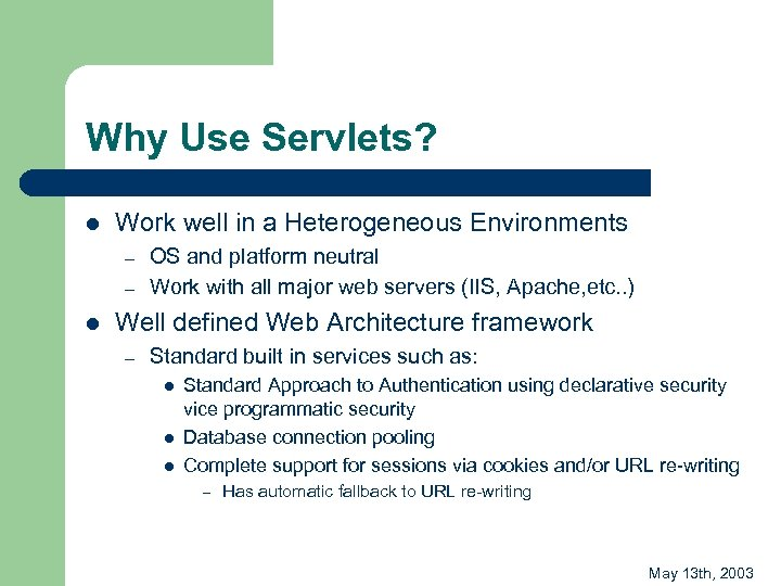 Why Use Servlets? l Work well in a Heterogeneous Environments – – l OS