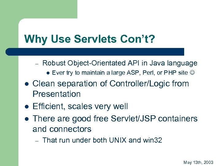 Why Use Servlets Con't? – Robust Object-Orientated API in Java language l l Ever