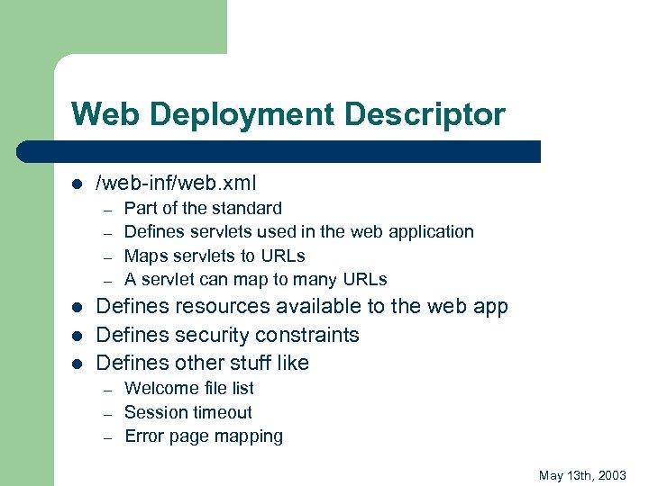 Web Deployment Descriptor l /web-inf/web. xml – – l l l Part of the