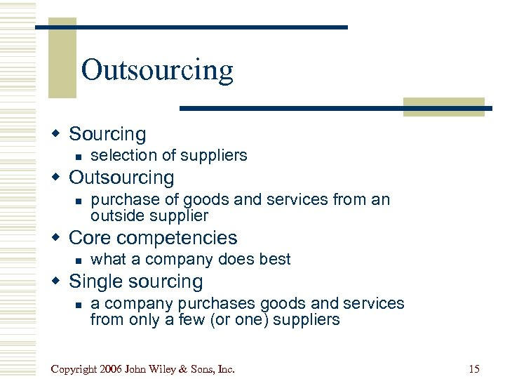 Outsourcing w Sourcing n selection of suppliers w Outsourcing n purchase of goods and