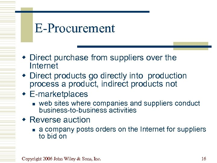 E-Procurement w Direct purchase from suppliers over the Internet w Direct products go directly