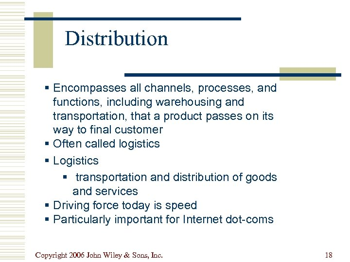 Distribution § Encompasses all channels, processes, and functions, including warehousing and transportation, that a