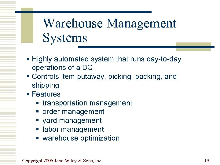 Warehouse Management Systems § Highly automated system that runs day-to-day operations of a DC