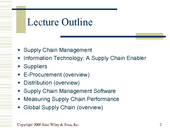 Lecture Outline w w w w Supply Chain Management Information Technology: A Supply Chain