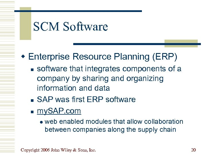 SCM Software w Enterprise Resource Planning (ERP) n n n software that integrates components