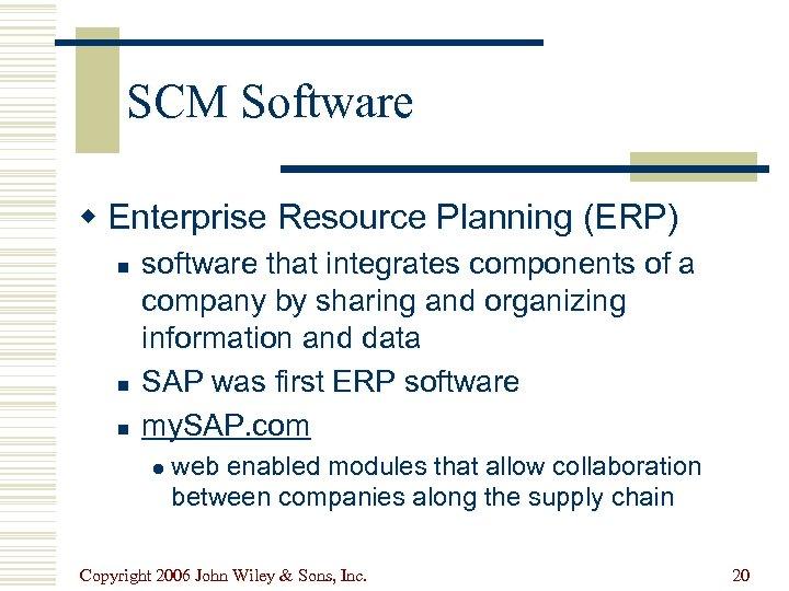 SCM Software w Enterprise Resource Planning (ERP) n n n software that integrates components