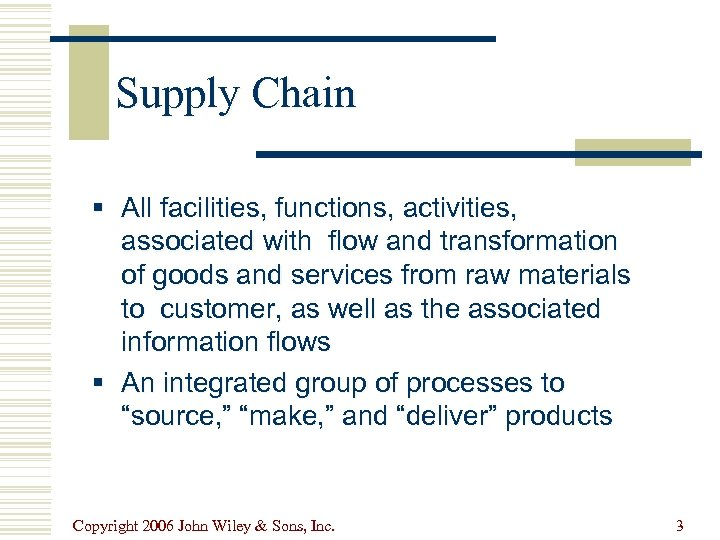 Supply Chain § All facilities, functions, activities, associated with flow and transformation of goods