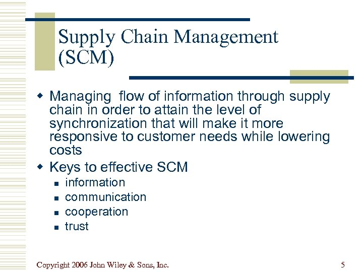 Supply Chain Management (SCM) w Managing flow of information through supply chain in order