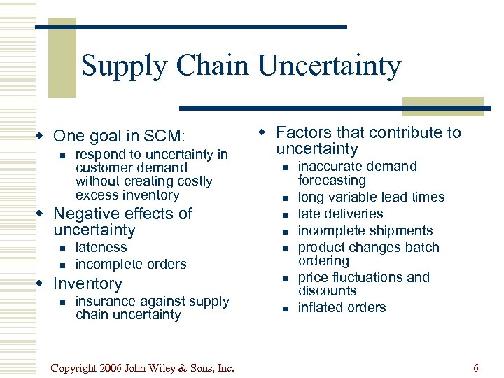 Supply Chain Uncertainty w One goal in SCM: n respond to uncertainty in customer